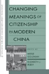 Changing Meanings of Citizenship in Modern China - Merle Goldman, Elizabeth J. Perry