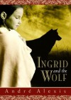Ingrid and the Wolf - André Alexis
