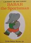 Babar the Sportsman - Laurent de Brunhoff