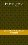 El fiel Juan - Jacob Grimm, Wilhelm Grimm