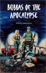Bubbas of the Apocalypse - Selina Rosen, Bill D. Allen, Garrett Peck, Robert D. Brown, Mark Shepherd, Ed Cain, Gary Jonas, Laura J. Underwood, Mark Fewell, Bradley H. Sinor, Lee Martindale, W.D. Gagliani, James S. Dorr, Ajax, Rob Gates, Everette Byrd, Keith Berdak