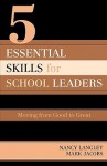 5 Essential Skills for School Leaders: Moving from Good to Great - Nancy Langley, Mark Jacobs