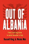 Out of Albania: From Crisis Migration to Social Inclusion in Italy - Russell King, Nicola Mai
