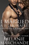 I Married a Billionaire: A Valentine for Mr. Thorne - Melanie Marchande