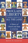 Proclaim Liberty Throughout All the Land: A History of Church and State in America (Religion in American Life) - Edwin S. Gaustad