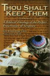 Thou Shalt Keep Them: A Biblical Theology of the Perfect Preservation of Scripture - Charles Nichols, Gary LaMore, Tom Corkish, David Sutton, Gary Webb, Thomas Strouse, Thomas Ross, Kent Brandenburg