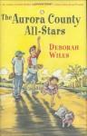 The Aurora County All-Stars - Deborah Wiles
