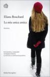 La mia unica amica - Eliana Bouchard, Simona Garavelli