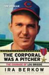 The Corporal Was a Pitcher - Ira Berkow, Tom Brokaw