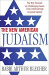 The New American Judaism: The Way Forward on Challenging Issues from Intermarriage to Jewish Identity - Arthur Blecher