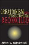 Creationism and Evolutionism Reconciled - John V. Falconieri