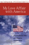 My Love Affair With America: The Cautionary Tale of a Cheerful Conservative - Norman Podhoretz