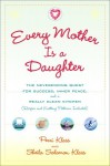 Every Mother Is a Daughter: The Neverending Quest for Success, Inner Peace, and a Really Clean Kitchen (Recipes and Knitting Patterns Included) - Perri Klass, Sheila Solomon Klass
