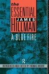 The Essential James Hillman: A Blue Fire - James Hillman, Thomas Moore