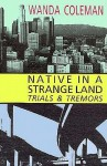 Native in a Strange Land: Trials & Tremors - Wanda Coleman