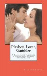Playboy, Lover, Gambler: A Thriller Spiced with a Liberal Helping of Romance and Humor! - Richard J. Powell