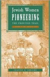 Jewish Women Pioneering the Frontier Trail: A History in the American West - Jeanne E. Abrams