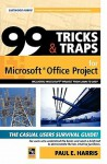 99 Tricks and Traps for Microsoft (R) Office Project Including Microsoft (R) Project 2000 to 2007 - Paul E. Harris
