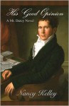 His Good Opinion: A Mr. Darcy Novel - Nancy Kelley