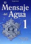 El Mensaje del Agua 1: El Mensaje del Aqua Nos Dice Que Veamos Hacia Nuestro Interior - Masaru Emoto