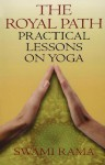 The Royal Path: Practical Lessons on Yoga - Swami Rama