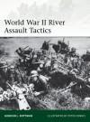 World War II River Assault Tactics (Elite) - Gordon L Rottman, Peter Dennis