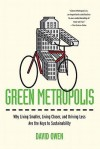 Green Metropolis: Why Living Smaller, Living Closer, and Driving Less Are the Keys to Sustainability - David Owen