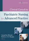 Clinical Consult to Psychiatric Nursing for Advanced Practice - Jacqueline Rhoads, Patrick Murphy