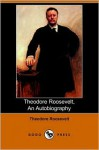 The Autobiography of Theodore Roosevelt: Condensed from the Original Ed., Supplemented by Letters, Speeches, and Other Writings, and Edited with an In - Theodore Roosevelt