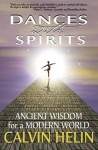 Dances with Spirits: Ancient Wisdom for a Modern World - Calvin Helin