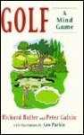 Golf-A Mind Game - Richard Butler, Peter Galvin, Geo Parkin