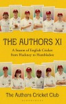 The Authors XI: A Season of English Cricket from Hackney to Hambledon - Charlie Campbell, Nicholas Hogg, Tom Penn, Kamila Shamsie, Ed Smith, Dan Stevens, Amol Rajan, Matthew Parker, Sam Carter, Andy Zaltman, Will Fiennes, Sebastian Faulks, Tom Holland, James Holland, Peter Frankopan, Alex Preston, Anthony McGowan