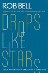 Drops Like Stars: A Few Thoughts on Creativity and Suffering - Rob Bell