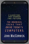 Nine Algorithms That Changed the Future: The Ingenious Ideas That Drive Today's Computers - John MacCormick, Chris Bishop