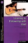 Learning to Fellowship with God: How to Deepen Our Relationship with Jesus Christ - Larry Kreider