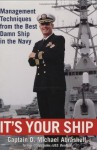 It's Your Ship: Management Techniques from the Best Damn Ship in the Navy - D. Michael Abrashoff