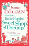 Welcome To Rosie Hopkins' Sweetshop Of Dreams - Jenny Colgan