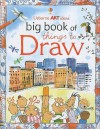 Usborne Art Ideas Big Book of Things to Draw - Fiona Watt, Anna Milbourne, Rosie Dickens, Non Figg, Jan McCafferty