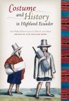 Costume and History in Highland Ecuador - Ann Pollard Rowe, Lynn A. Meisch