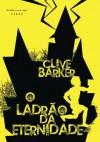 O Ladrão da Eternidade - Clive Barker, David Soares