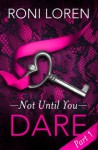 Dare: Not Until You, Part 1 - Roni Loren