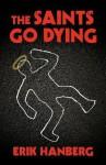 The Saints Go Dying - Erik Hanberg
