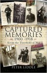 Captured Memories 1900-1918: Across the Threshold of War - Peter Liddle