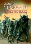 Miasta pod skałą - Marek S. Huberath