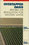 Overtapped Oasis: Reform Or Revolution For Western Water - Sarah Bates Van de Wetering, Marc Reisner, Sarah F. Bates