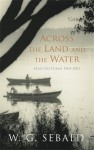 Across the Land and the Water: Selected Poems, 1964-2001 - W.G. Sebald
