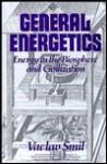 General Energetics: Energy in the Biosphere and Civilization - Vaclav Smil