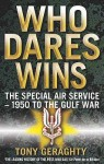 Who Dares Wins: The Special Air Service- 1950 To The Gulf War - Tony Geraghty