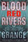 Blood-Red Rivers - Jean-Christophe Grangé, Ian Monk