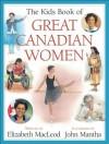 The Kids Book of Great Canadian Women - Elizabeth McLeod, John Mantha